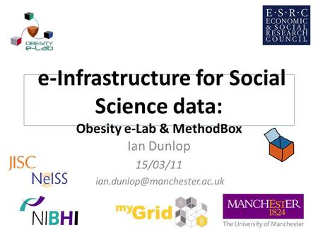 E-Infrastructure for Social Science data: Obesity e-Lab & MethodBox Ian Dunlop 15/03/11