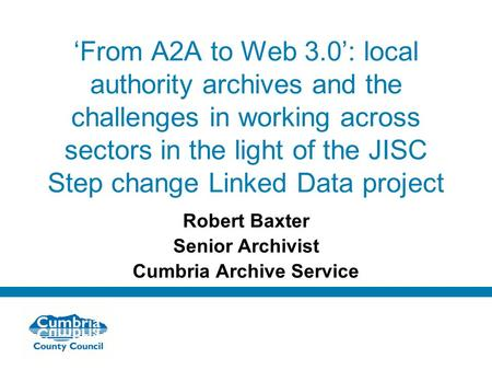 Do not use fonts other than Arial for your presentations 'From A2A to Web 3.0': local authority archives and the challenges in working across sectors in.