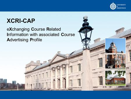 XCRI-CAP eXchanging Course Related Information with associated Course Advertising Profile.