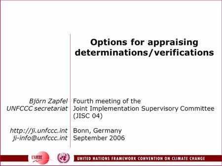 Björn Zapfel UNFCCC secretariat  Options for appraising determinations/verifications Fourth meeting of the Joint.