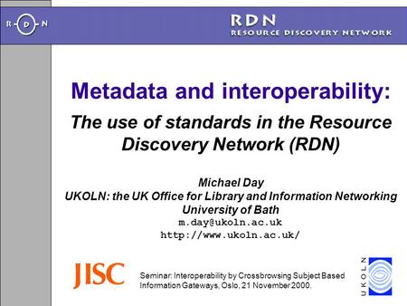 Metadata and interoperability: Michael Day UKOLN: the UK Office for Library and Information Networking University of Bath