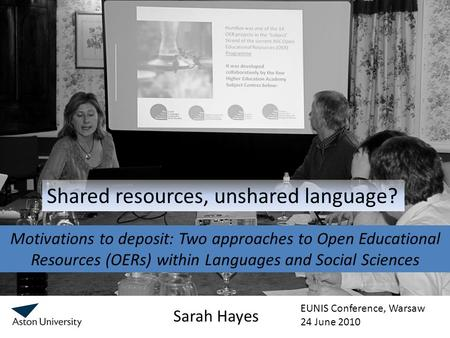 Motivations to deposit: Two approaches to Open Educational Resources (OERs) within Languages and Social Sciences Sarah Hayes Shared resources, unshared.