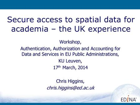 Secure access to spatial data for academia – the UK experience Workshop, Authentication, Authorization and Accounting for Data and Services in EU Public.
