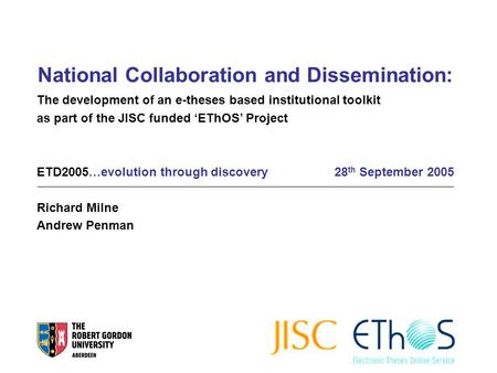 National Collaboration and Dissemination: The development of an e-theses based institutional toolkit as part of the JISC funded 'EThOS' Project ETD2005…evolution.