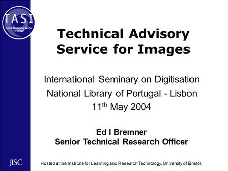 Hosted at the Institute for Learning and Research Technology, University of Bristol. Technical Advisory Service for Images International Seminary on Digitisation.