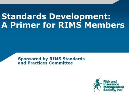 Standards Development: A Primer for RIMS Members Sponsored by RIMS Standards and Practices Committee.