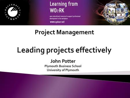 John Potter Plymouth Business School University of Plymouth Project Management.