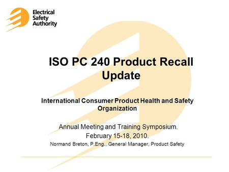 ISO PC 240 Product Recall Update International Consumer Product Health and Safety Organization Annual Meeting and Training Symposium. February 15-18, 2010.