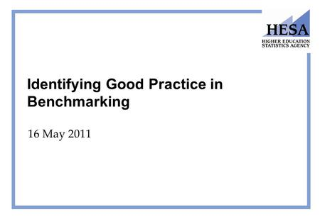 Identifying Good Practice in Benchmarking 16 May 2011.