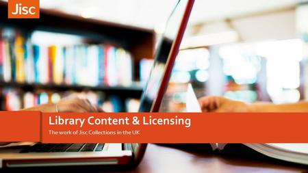 Introducing customer experience The work of Jisc Collections in the UK Library Content & Licensing.