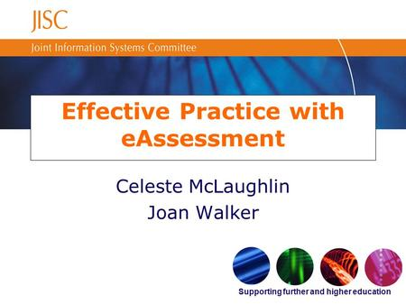 Supporting further and higher education Effective Practice with eAssessment Celeste McLaughlin Joan Walker.