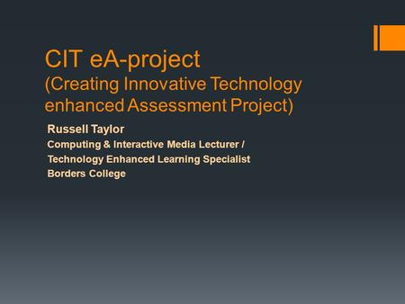 CIT eA-project (Creating Innovative Technology enhanced Assessment Project) Russell Taylor Computing & Interactive Media Lecturer / Technology Enhanced.