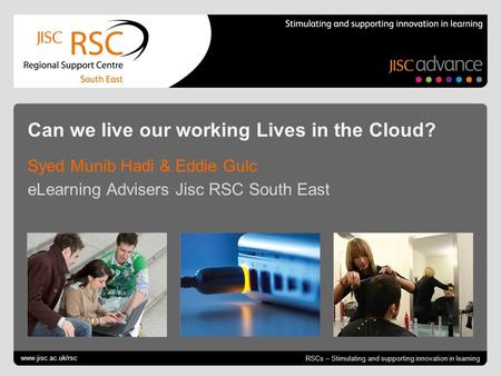 Go to View > Header & Footer to edit | slide RSCs – Stimulating and supporting innovation in learning Can we live our working Lives in the Cloud? Syed.