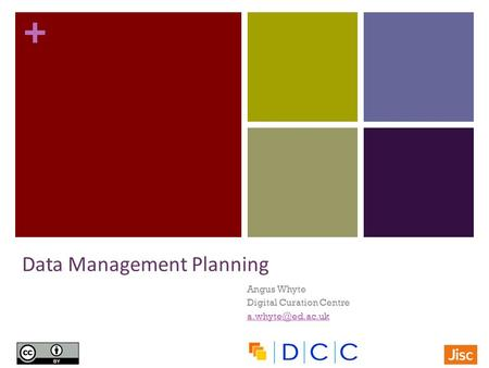 + Angus Whyte Digital Curation Centre Data Management Planning.