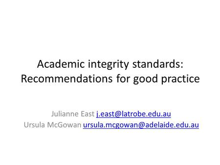 Academic integrity standards: Recommendations for good practice Julianne East Ursula McGowan