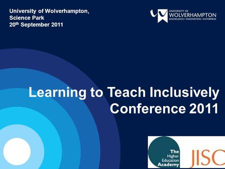 Learning to Teach Inclusively Conference 2011 University of Wolverhampton, Science Park 20 th September 2011.