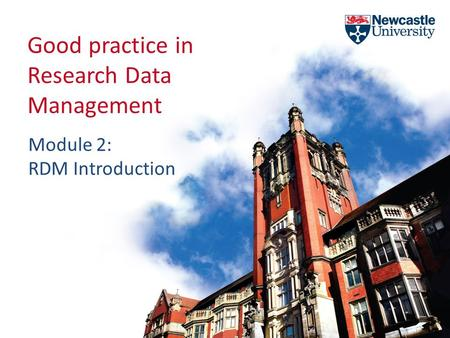 Good practice in Research Data Management Module 2: RDM Introduction.
