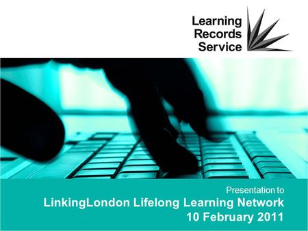 Presentation to LinkingLondon Lifelong Learning Network 10 February 2011.