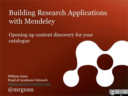 Building Research Applications with Mendeley William Gunn Head of Academic Opening up content discovery for.