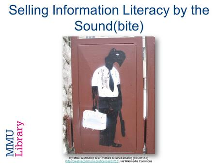 Selling Information Literacy by the Sound(bite) By Mike Seidman (Flickr: vulture businessman?) [CC-BY-2.0] (http://creativecommons.org/licenses/by/2.0),