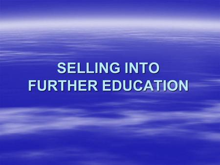 SELLING INTO FURTHER EDUCATION. PRESENTERS RAY POXON – AOC FE TEAM JULIE-ANN GARTON - CPC.