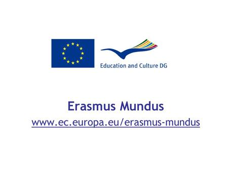 Erasmus Mundus www.ec.europa.eu/erasmus-mundus. November 20, 20072 Erasmus Mundus – Programme objectives: Promote European quality offer in higher education.
