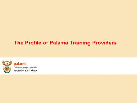 The Profile of Palama Training Providers. 2 Presentation Structure 1. Categories of Training Providers 2. Process of Selecting Training Providers 3. Areas.