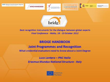 Best recognition instruments for the dialogue between global experts Final Conference - Malta, 18 - 19 October 2012 BRIDGE HANDBOOK Joint Programmes and.