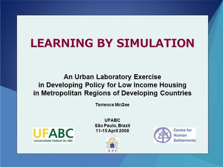 LEARNING BY SIMULATION An Urban Laboratory Exercise in Developing Policy for Low Income Housing in Metropolitan Regions of Developing Countries Terrence.