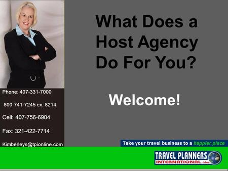 "Travel Counsellors ""Let Me Show You How I Can Take Your Business to the Next Level"" Welcome! Phone: 407-331-7000 800-741-7245 ex. 8214 Cell: 407-756-6904."