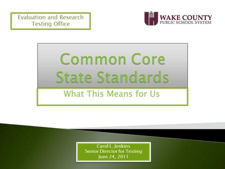 What This Means for Us Carol L. Jenkins Senior Director for Testing June 24, 2011 Carol L. Jenkins Senior Director for Testing June 24, 2011 Evaluation.