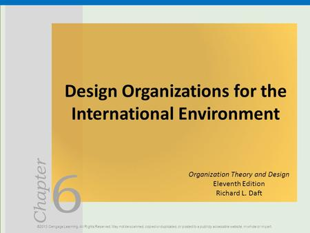6 Chapter Design Organizations for the International Environment ©2013 Cengage Learning. All Rights Reserved. May not be scanned, copied or duplicated,