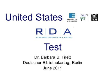 Dr. Barbara B. Tillett Deutscher Bibliothekartag, Berlin June 2011 United States Test.