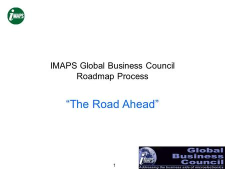 "1 IMAPS Global Business Council Roadmap Process ""The Road Ahead"""
