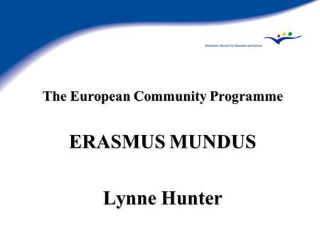The European Community Programme ERASMUS MUNDUS Lynne Hunter.