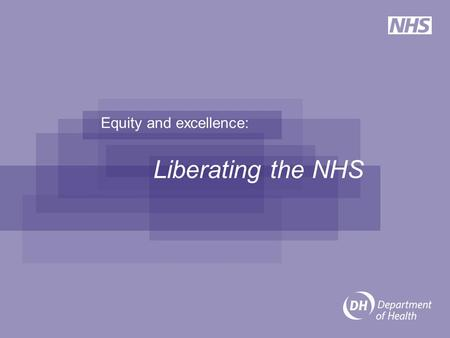 Equity and excellence: Liberating the NHS. Background Published in July 2010, the White Paper 'Equity and Excellence: Liberating the NHS' outlined our.