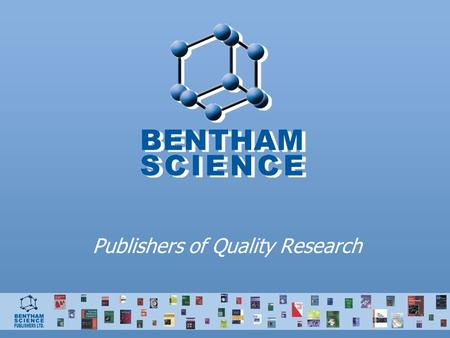 Publishers of Quality Research. Bentham – Who are we? We are a major international Scientific, Technical & Medical publisher of 92 online and print journals,