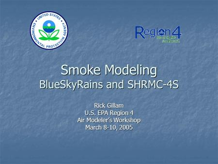 Smoke Modeling BlueSkyRains and SHRMC-4S Rick Gillam U.S. EPA Region 4 Air Modeler's Workshop March 8-10, 2005.