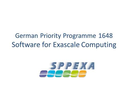 German Priority Programme 1648 Software for Exascale Computing.
