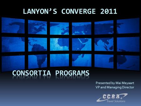 LANYON'S CONVERGE 2011 Presented by Mai Meyaart VP and Managing Director.