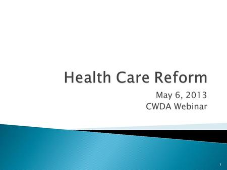 May 6, 2013 CWDA Webinar 1.  Our Vision  Our Role  Implementation Support  Regional Seminars 2.