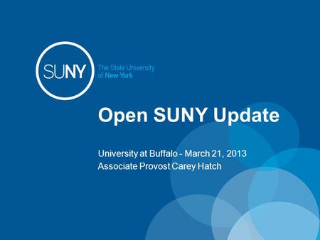 Open SUNY Update University at Buffalo - March 21, 2013 Associate Provost Carey Hatch.