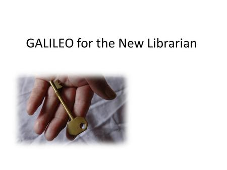 GALILEO for the New Librarian. Under the GALILEO Umbrella GALILEO Digital Library of Georgia GIL New Georgia Encyclopedia GALILEO Knowledge Repository.
