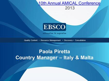 Quality Content Resource Management Access Integration Consultation Quality Content Resource Management Discovery Consultation Paola Piretta Country Manager.