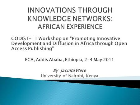 "CODIST-11 Workshop on ""Promoting Innovative Development and Diffusion in Africa through Open Access Publishing"" ECA, Addis Ababa, Ethiopia, 2-4 May 2011."