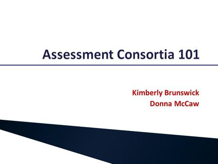 Kimberly Brunswick Donna McCaw. Race to the Top Assessment Competition  Two consortia ◦ SMARTER/Balanced Assessment Consortium (SBAC) ◦ Partnership.