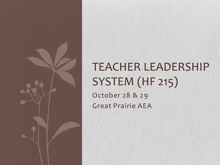 October 28 & 29 Great Prairie AEA TEACHER LEADERSHIP SYSTEM (HF 215)