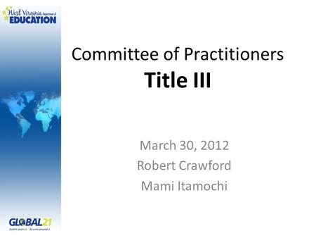 Committee of Practitioners Title III March 30, 2012 Robert Crawford Mami Itamochi.