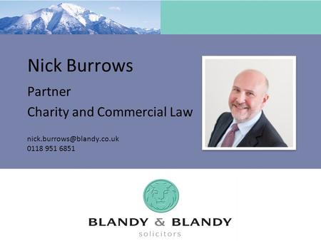 Nick Burrows Partner Charity and Commercial Law 0118 951 6851.