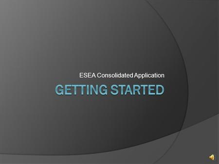 ESEA Consolidated Application Before Logging In  Conduct a District Needs Assessment Analyze LEA data Consult with private schools (if applicable) Communicate.